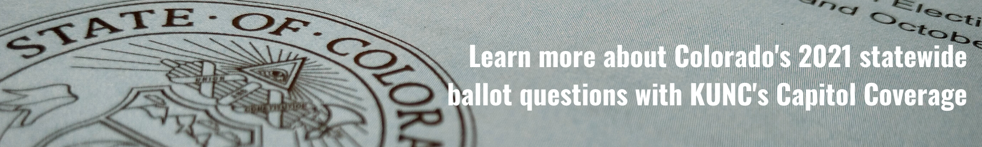 Learn more about Colorado's 2021 statewide ballot questions with KUNC's Capitol Coverage