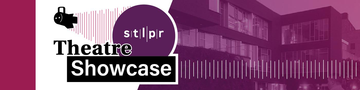 STLPR Theatre Showcase