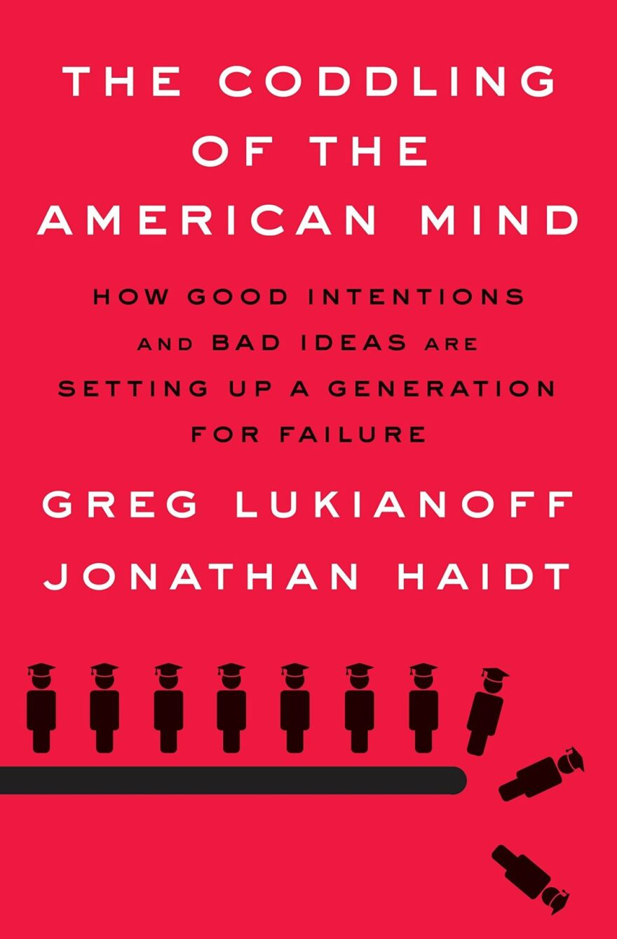 """""""The Coddling of the American Mind,"""" by Greg Lukianoff and Jonathan Haidt."""