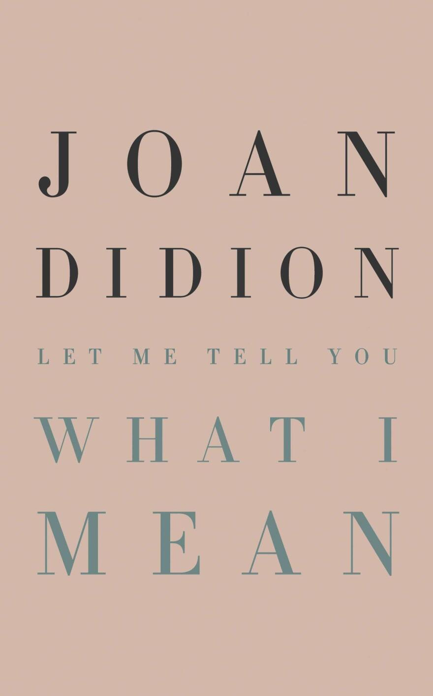 <em>Let Me Tell You What I Mean</em>, by Joan Didion