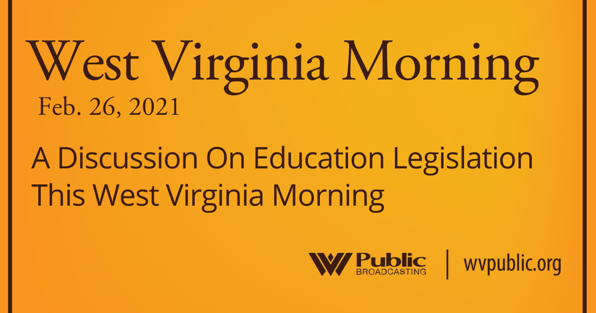 A Discussion On Education Legislation This West Virginia Morning