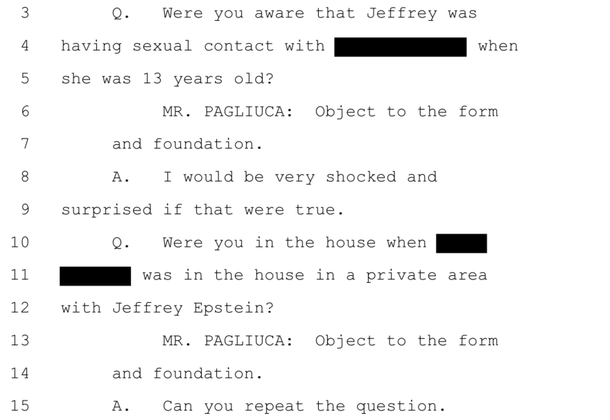 "Ghislaine Maxwell said she woudl be ""very shocked and surprised"" if it is true that Jeffrey Epstein was having sexual relations with a 13-year-old. The exchange, like many in a lengthy deposition transcript, is partially redacted due to privacy concerns."