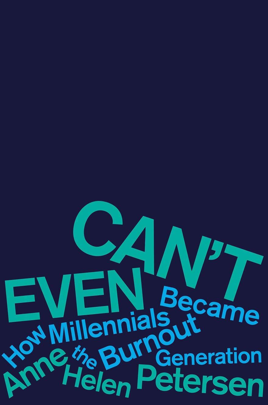 <em>Can't Even: How Millennials Became the Burnout Generation,</em> by Anne Helen Petersen