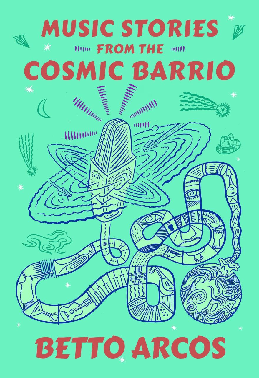 Music Stories from the Cosmic Barrio, by Betto Arcos.