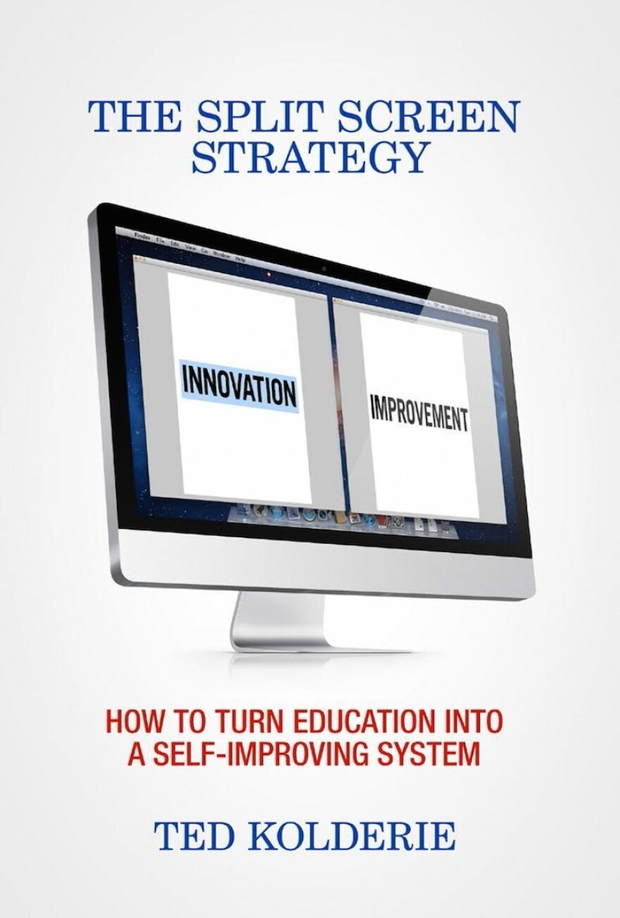 The Split Screen Strategy: How to Turn Education Into a Self-Improving System, published September 2015, by Ted Kolderie.
