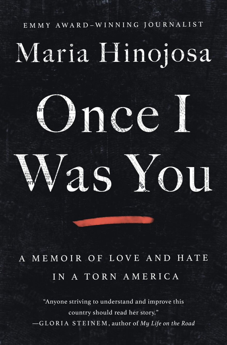 """""""Once I Was You: A Memoir of Love and Hate in a Torn America"""" by Maria Hinojosa."""