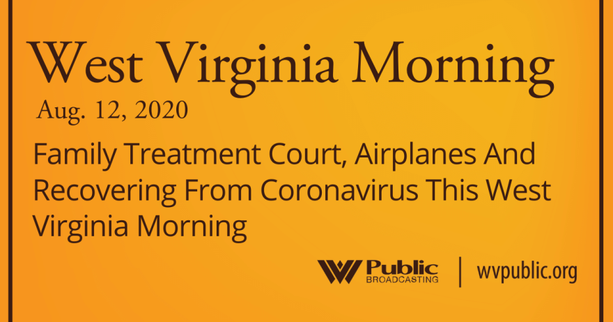 081220 Family Treatment Court, Airplanes And Recovering From Coronavirus This West Virginia Morning