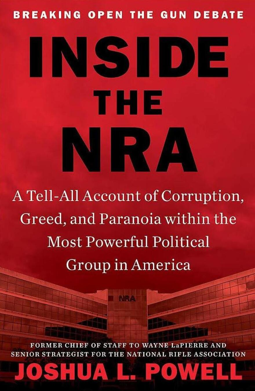 <em>Inside the NRA: A Tell-All Account of Corruption, Greed, and Paranoia within the Most Powerful Political Group in America,</em> by Joshua Powell