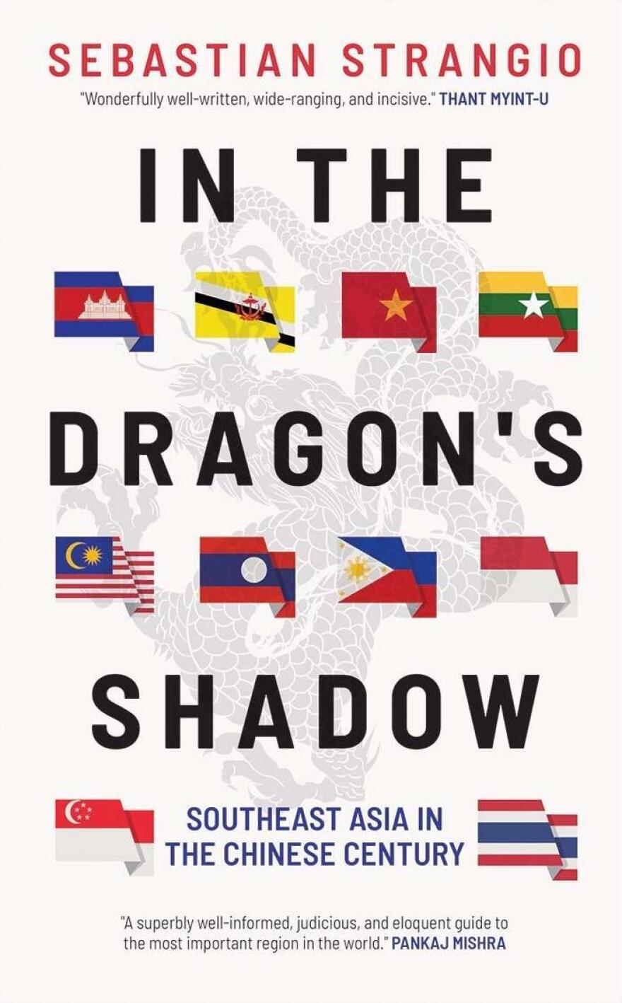 <em>In the Dragon's Shadow: Southeast Asia in the Chinese Century,</em> by Sebastian Strangio