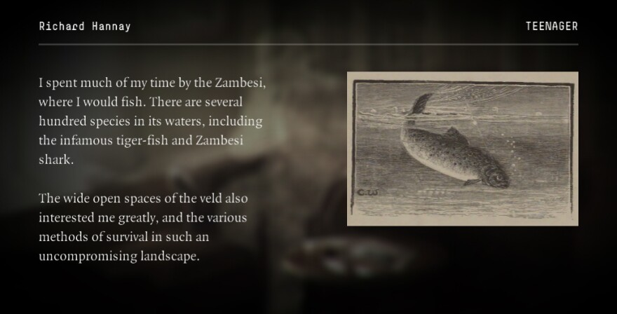 """Text reads, """"I spent much of my time by the Zambesi, where I would fish. There are several hundred species in its waters, including the infamous tiger-fish and Zambesi shark. The wide open spaces of the veld also interested me greatly, and the various methods of survival in such an uncompromising landscape."""""""