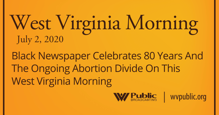 070220 Black Newspaper Celebrates 80 Years And The Ongoing Abortion Divide On This West Virginia Morning