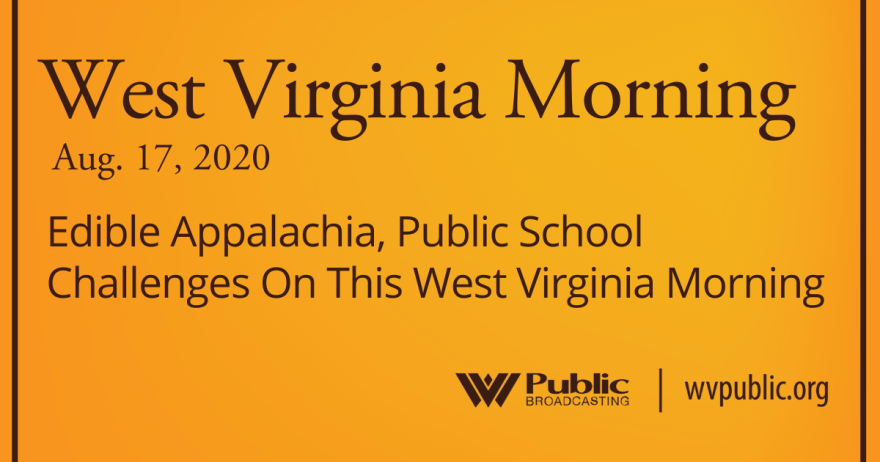 081720 Edible Appalachia, Public School Challenges On This West Virginia Morning