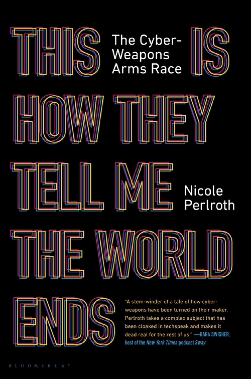 This is How They Tell Me The World Ends, by Nicole Perlroth