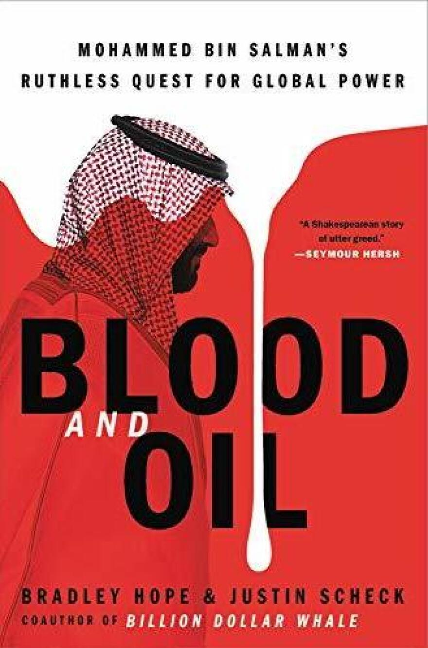 <em>Blood and Oil: Mohammed bin Salman's Ruthless Quest for Global Power,</em> by Bradley Hope and Justin Scheck