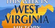 This Week in West Virginia History.