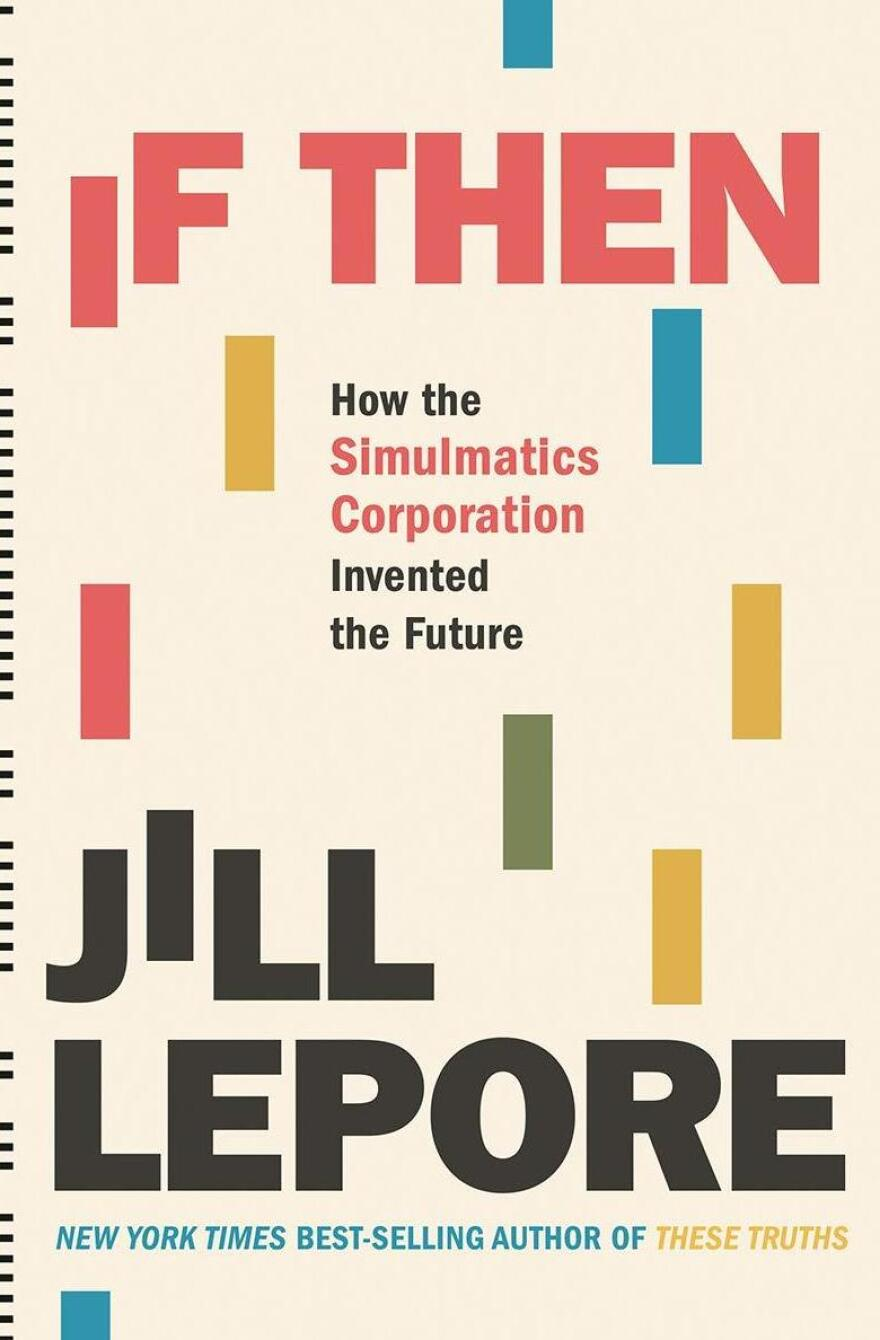 <em>If Then: How the Simulmatics Corporation Invented the Future </em>by Jill Lepore