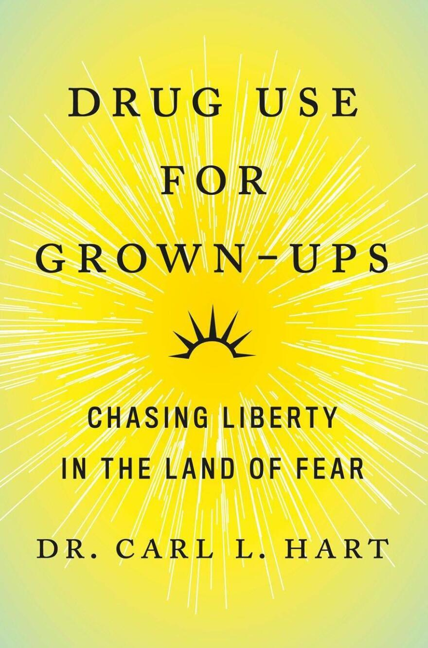 <em>Drug Use for Grown-Ups: Chasing Liberty in the Land of Fear,</em> by Dr. Carl L. Hart