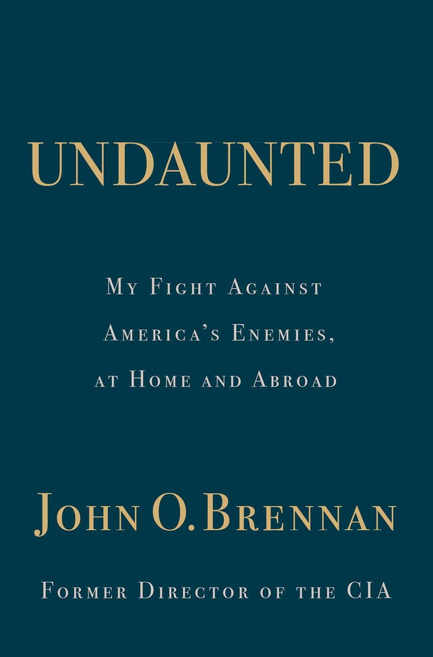 <em>Undaunted: My Fight Against America's Enemies, At Home and Abroad,</em> John O. Brennan