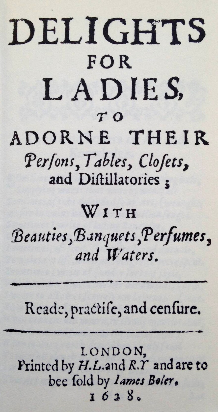 The cover page of Hugh Plat's <em>Delights for Ladies</em>, a cookbook of Shakespeare's era that let class climbers in on the secrets of the best tables in England.