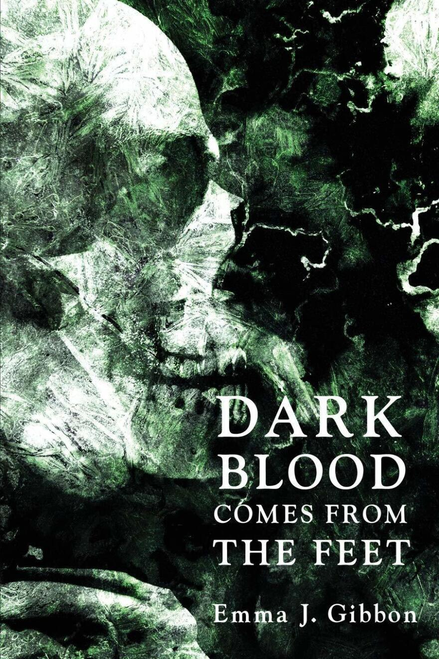Dark Blood Comes from the Feet, by Emma J. Gibbon