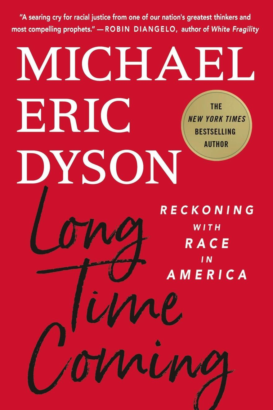 <em>Long Time Coming: Reckoning with Race in America,</em> by Michael Eric Dyson