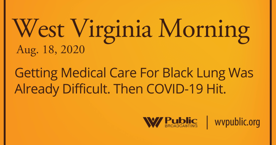 081820 Getting Medical Care For Black Lung Was Already Difficult. Then COVID-19 Hit.