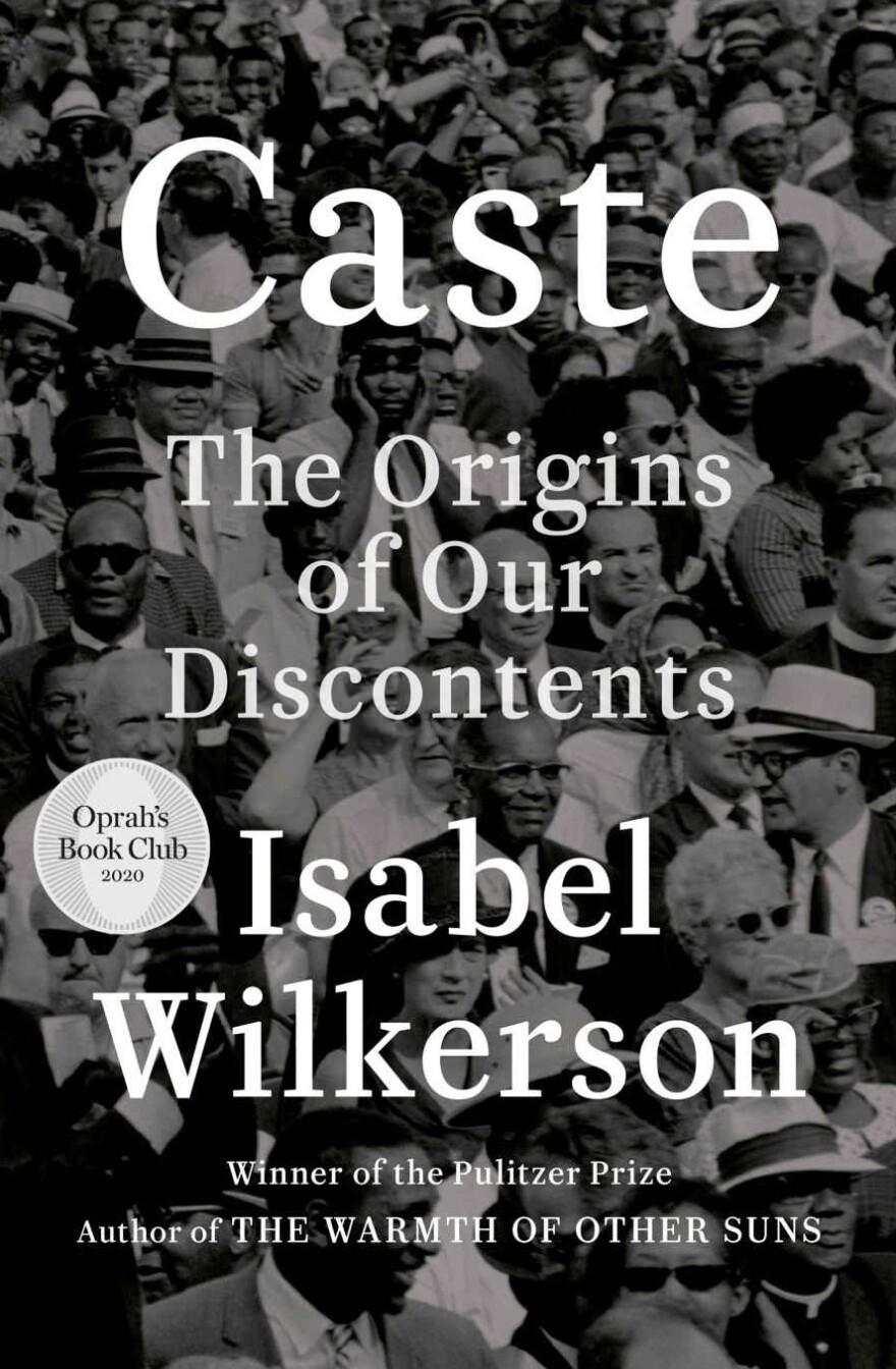 <em>Caste: The Origins of Our Discontents,</em> by Isabel Wilkerson