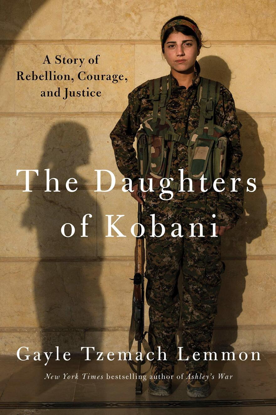 <em>The Daughters of Kobani: A Story of Rebellion, Courage, and Justice,</em> Gayle Tzemach Lemmon