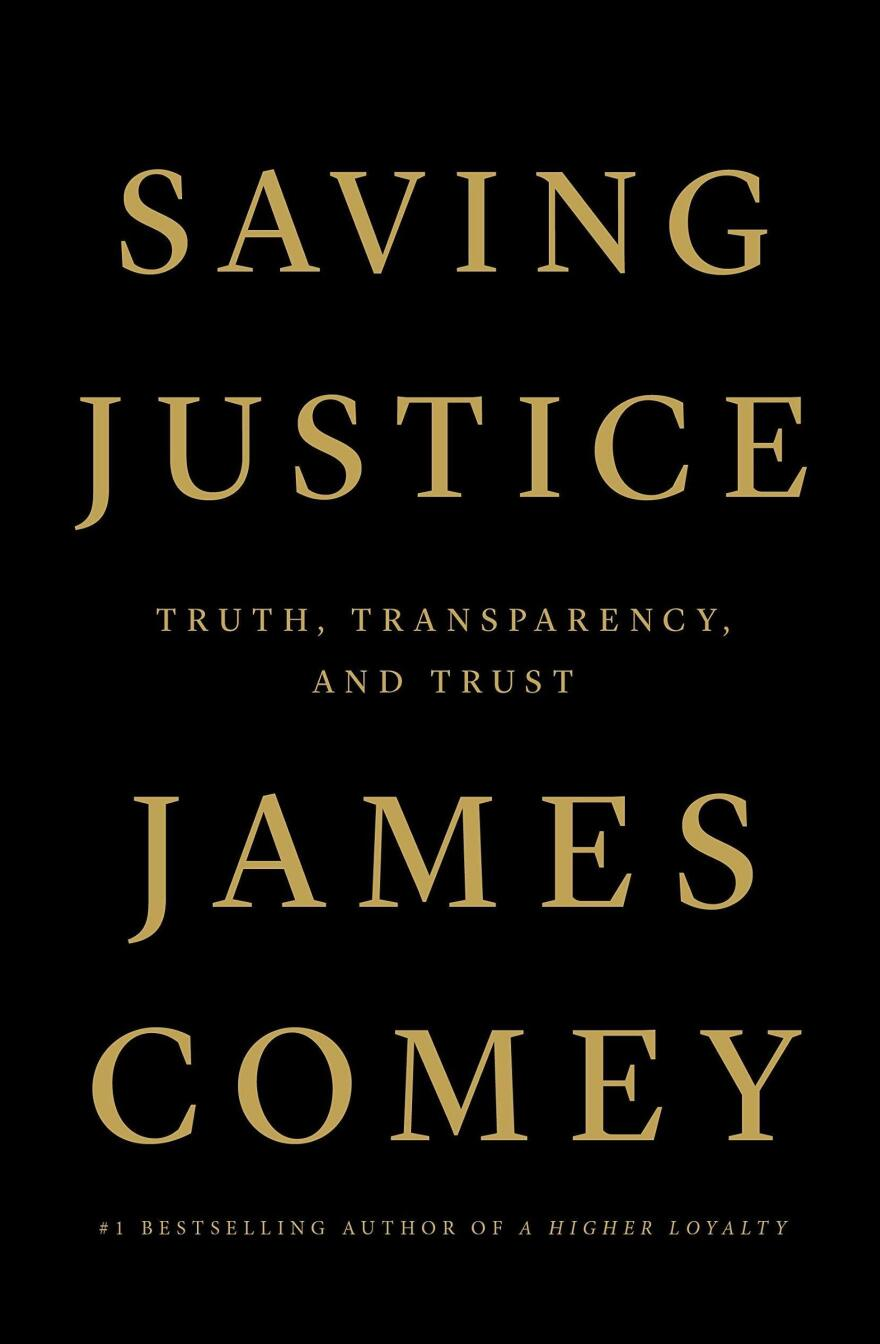 <em>Saving Justice: Truth, Transparency, and Trust,</em> by James Comey