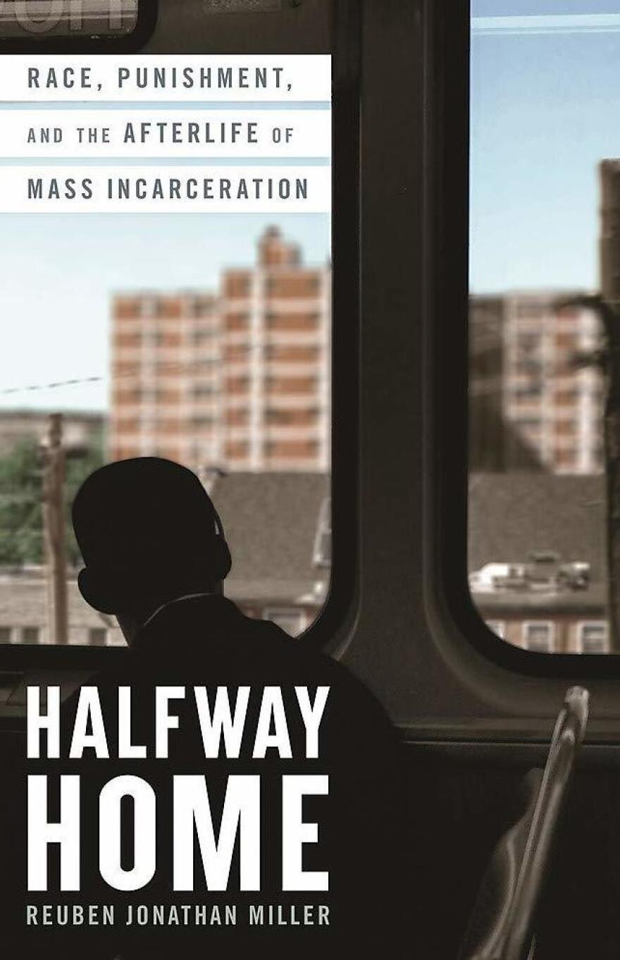 <em>Halfway Home: Race, Punishment, and the Afterlife of Mass Incarceration,</em> by Reuben Jonathan Miller