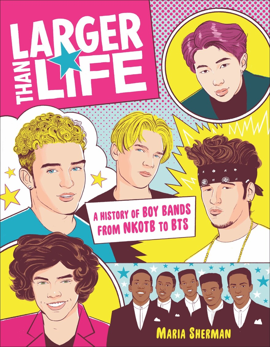 <em>Larger Than Life: A History of Boy Bands from NKOTB to BTS</em>, by Maria Sherman
