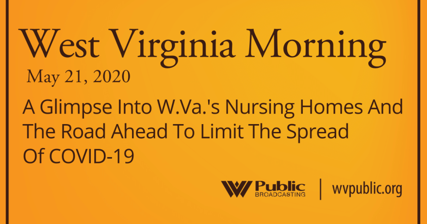 052120 A Glimpse Into W.Va.'s Nursing Homes And The Road Ahead To Limit The Spread Of COVID-19