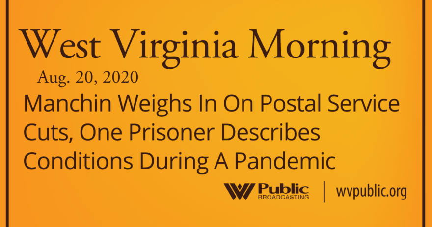 082020 Manchin Weighs In On Postal Service Cuts, One Prisoner Describes Conditions During A Pandemic