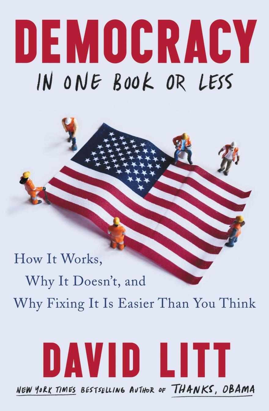 <em>Democracy in One Book or Less: How It Works, Why It Doesn't, and Why Fixing It Is Easier Than You Think</em>, by David Litt