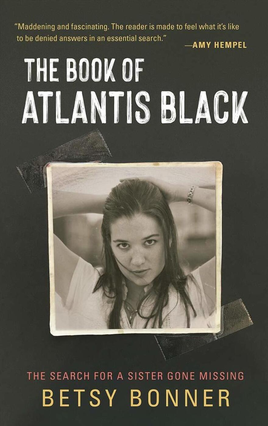 <em>The Book of Atlantis Black: The Search for a Sister Gone Missing</em>, by Betsy Bonner