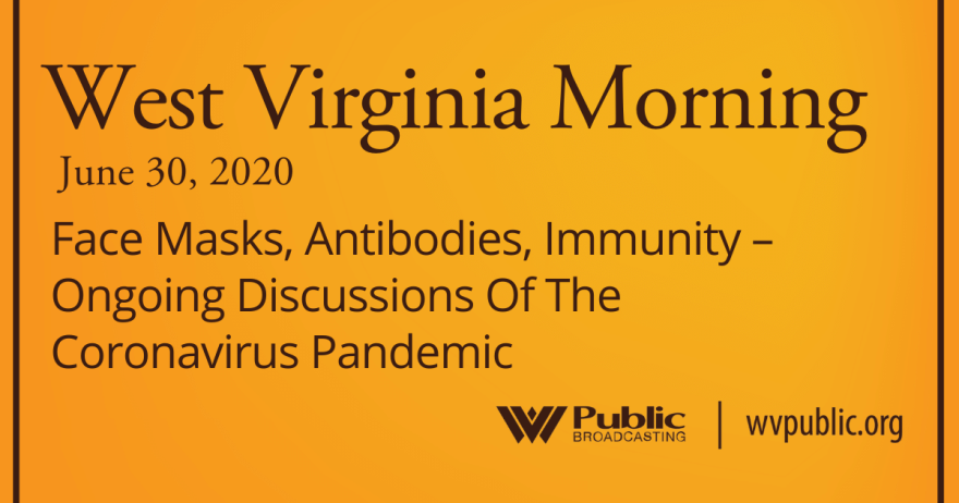 063020 Face Masks, Antibodies, Immunity – Ongoing Discussions Of The Coronavirus Pandemic