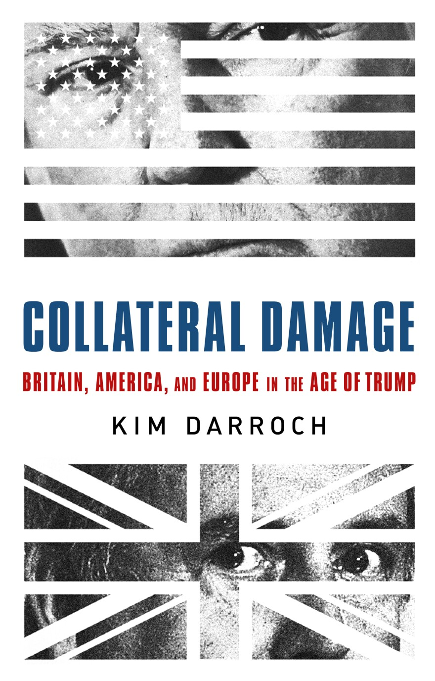 <em>Collateral Damage: Britain, America, and Europe in the Age of Trump</em>, by Kim Darroch