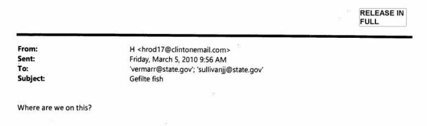In an email released this week, Hillary Clinton asks for the status on gefilte fish.