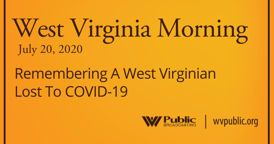 072020 Remembering A West Virginian Lost To COVID-19