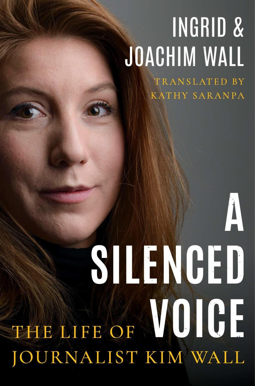 <em>A Silenced Voice: The Life of Journalist Kim Wall,</em> by Ingrid and Joachim Wall