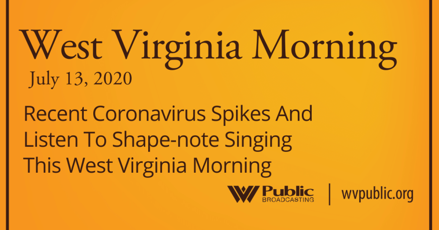 071320 Recent Coronavirus Spikes And Listen To Shape-note Singing This West Virginia Morning