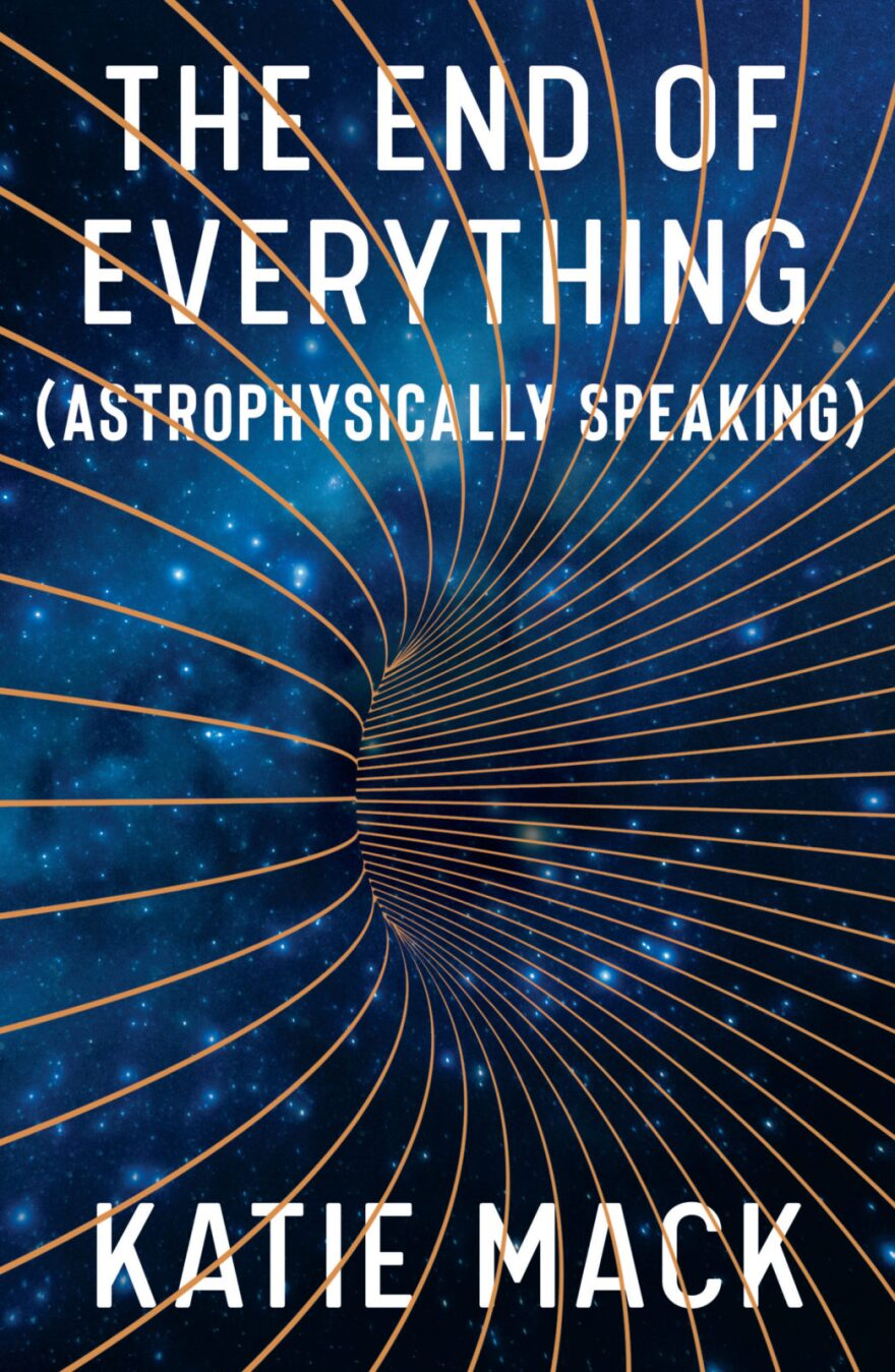 'The End of Everything (Astrophysically Speaking)' by Katie Mack.