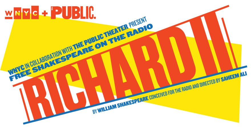 Graphic illustration that says WNYC In Collaboration With The Public Theater Present Free Shakespeare On The Radio, Richard II.