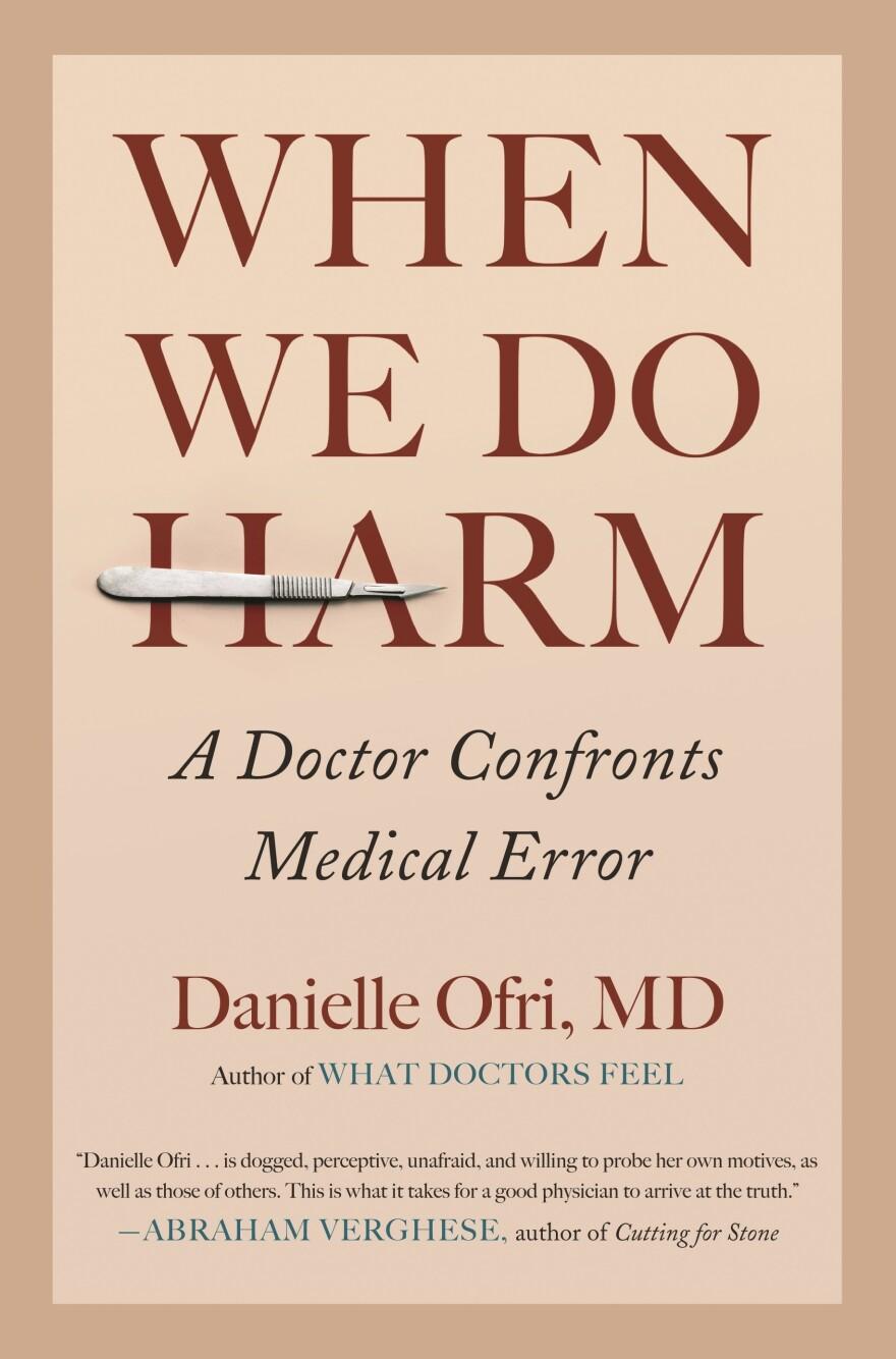 "<a href=""https://www.penguinrandomhouse.com/books/621085/when-we-do-harm-by-danielle-ofri-md/""><em>When We Do Harm</em></a>, by Danielle Ofri, MD"