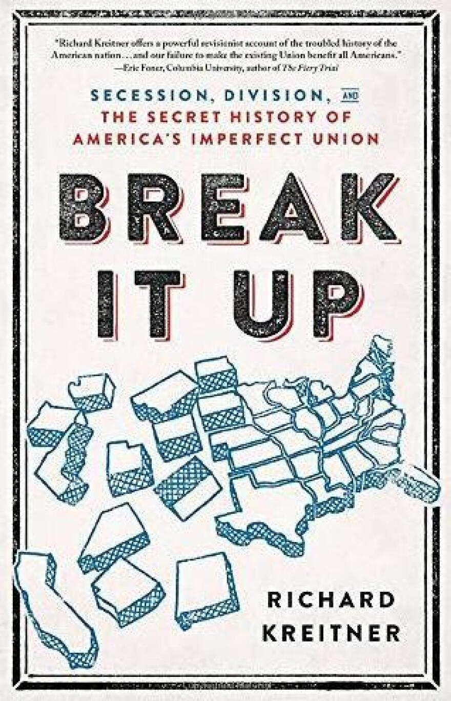 <em>Break It Up: Secession, Division, and the Secret History of America's Imperfect Union,</em> Richard Kreitner
