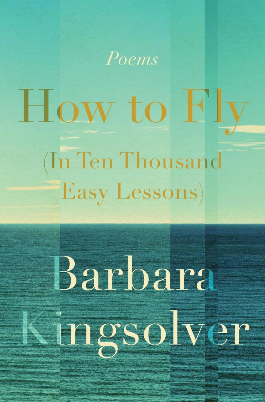 <em>How to Fly (In Ten Thousand Easy Lessons): Poetry,</em> by Barbara Kingsolver