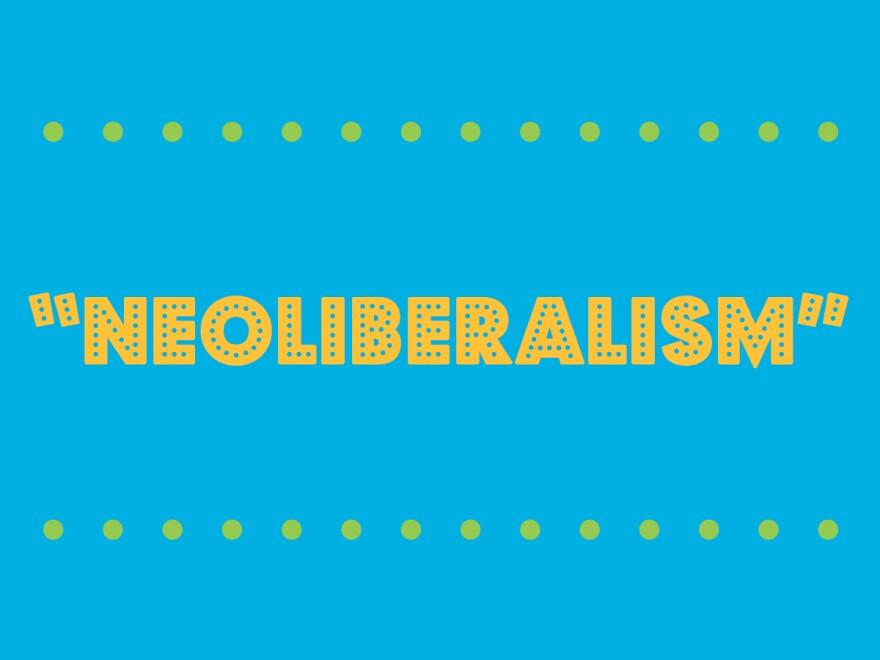 """Neoliberalism"""
