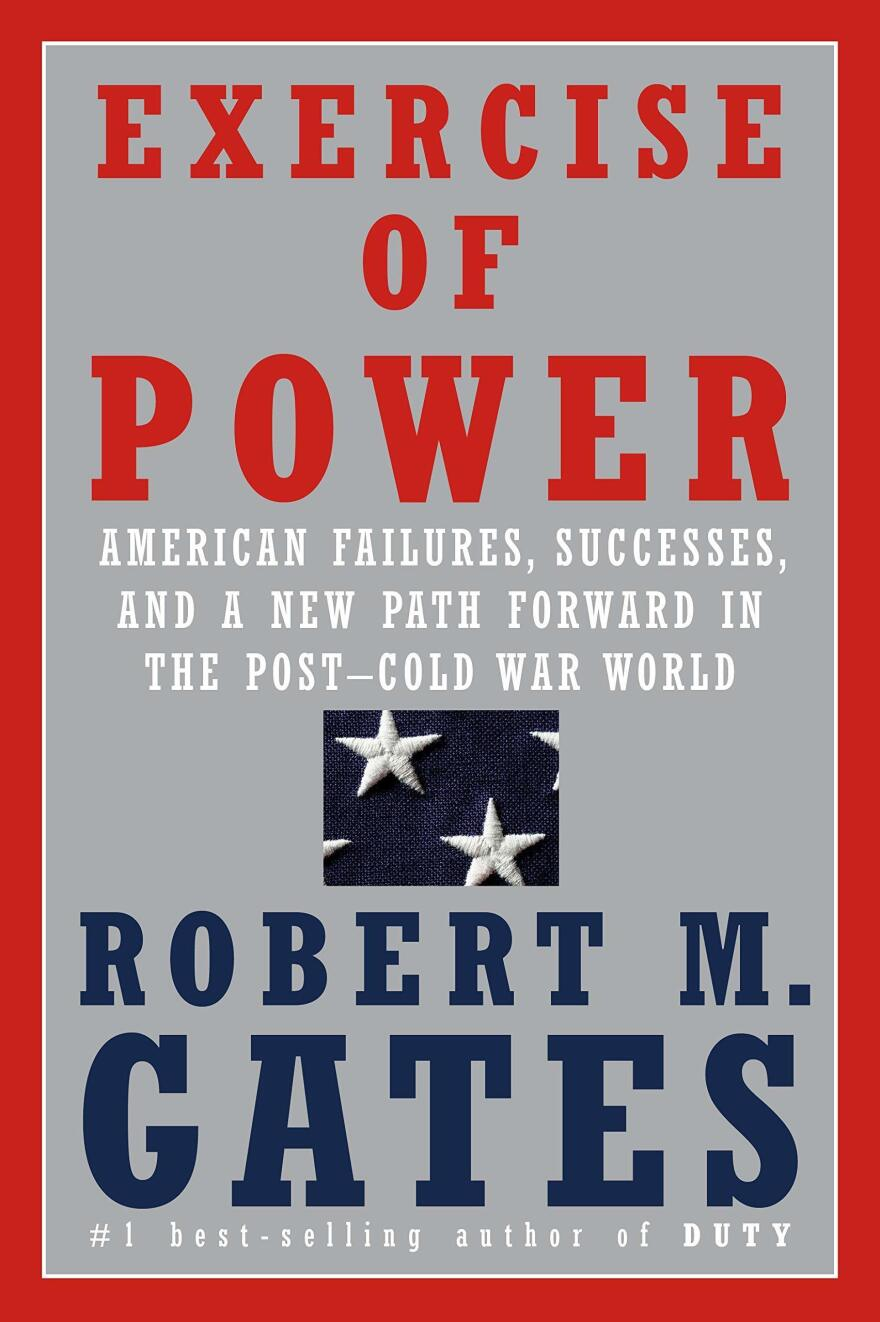 <em>Exercise of Power: American Failures, Successes, and a New Path Forward in the Post-Cold War World,</em> Robert Gates