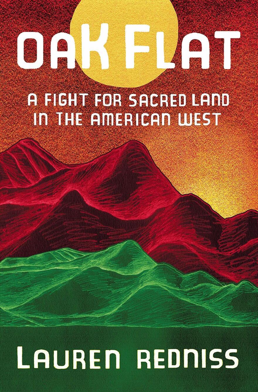 <em>Oak Flat: A Fight for Sacred Land in the American West</em>, by Lauren Redniss
