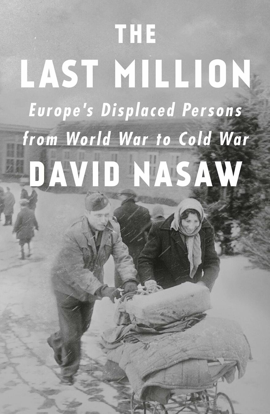 <em>The Last Million: Europe's Displaced Persons from World War to Cold War</em>, by David Nasaw